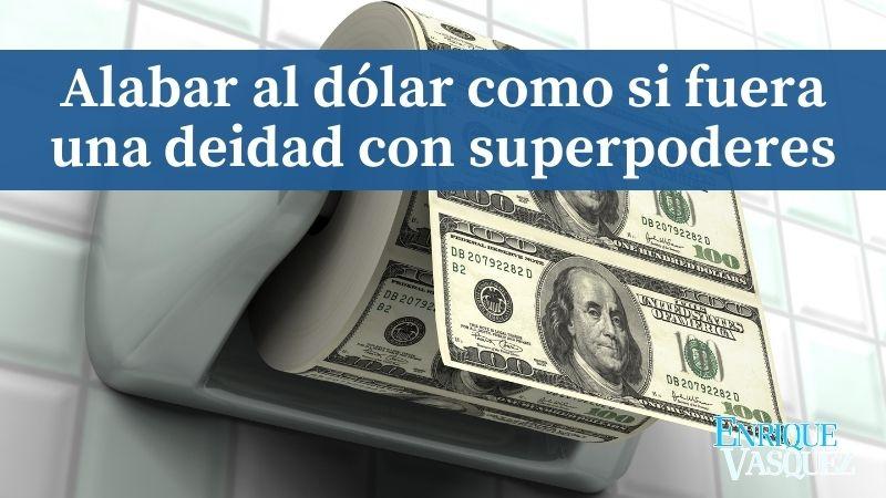 Alabar al dólar como si fuera una deidad con superpoderes