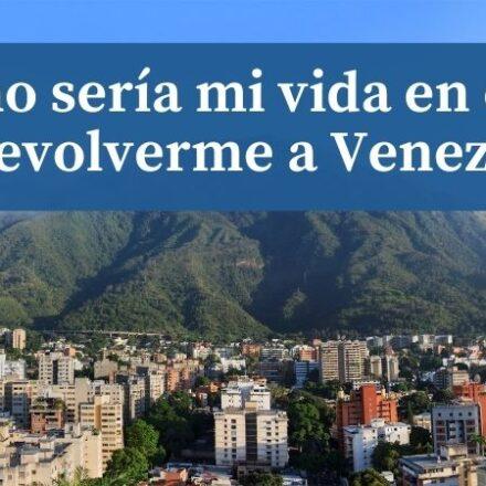 Cómo imagino mi vida en caso de devolverme a Venezuela