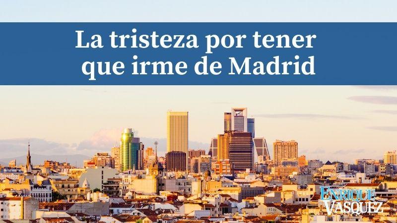 La tristeza por irme de Madrid