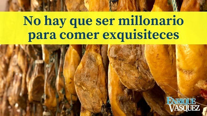En España no hay que ser millonario para comer exquisiteces