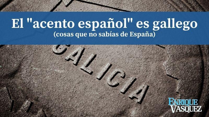 """El """"acento español"""" en realidad es acento gallego"""