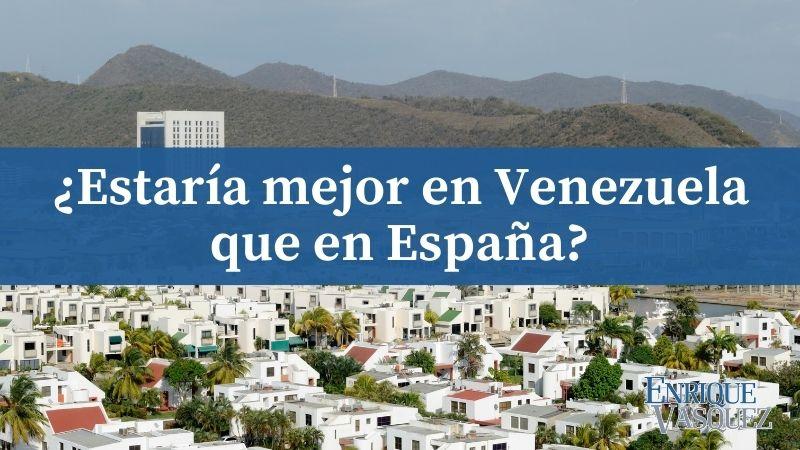¿Estaría mejor en Venezuela que en España?